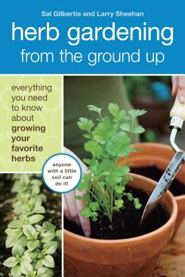 Herb Gardening from the Ground Up By Gilbertie, Sal/ Sheehan, Larry/ Aoyagi, Akiko (ILT)